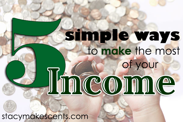 Simple Ways to Make the Most of Your Income