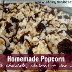 Homemade Popcorn With Chocolate, Cherries and Sea Salt