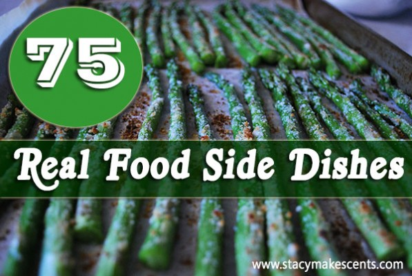 Don't forget the side dishes when making your meal plan! This list of 75 real food side dishes will last you over 2 months!