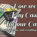 How We Pay Cash for Our Cars   (…and trucks and vans…and everything else)