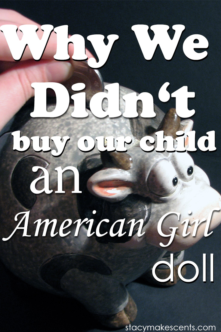 5 Reasons Why We Didn't Buy Our Child an American Girl Doll. I think #5 is hard even for adults!