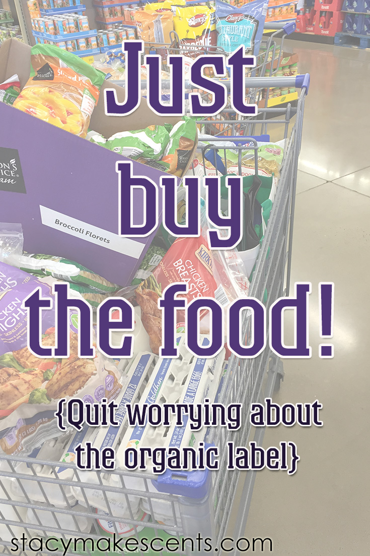 Just Buy the Food! {Quit worrying about the organic label}
