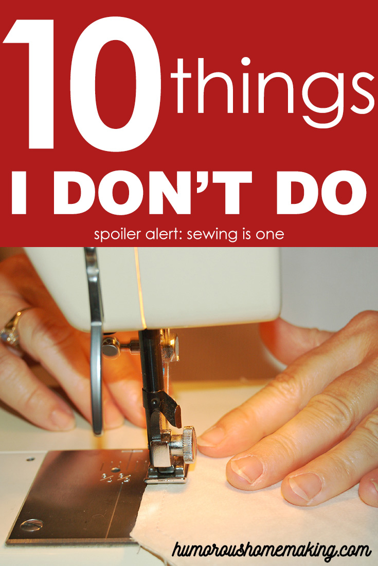 When someone asks me how I get it all done, I tell them I don't! Here are 10 things I don't do.