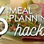 6 Meal Planning Hacks
