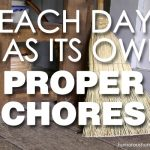 Each Day Has Its Own Proper Chores