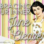 Embracing Your Inner June Cleaver