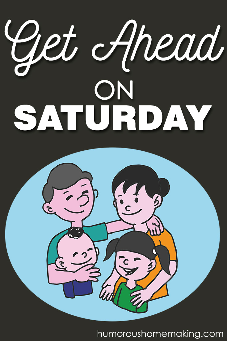Get ahead on Saturday