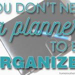 You Don't Need a Planner to be Organized