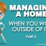 Managing a Home When You Work Outside of it – Part 2