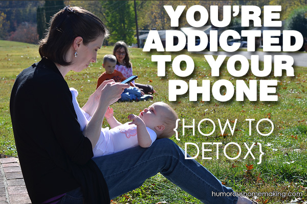 You're Addicted to Your Phone {How to Detox}