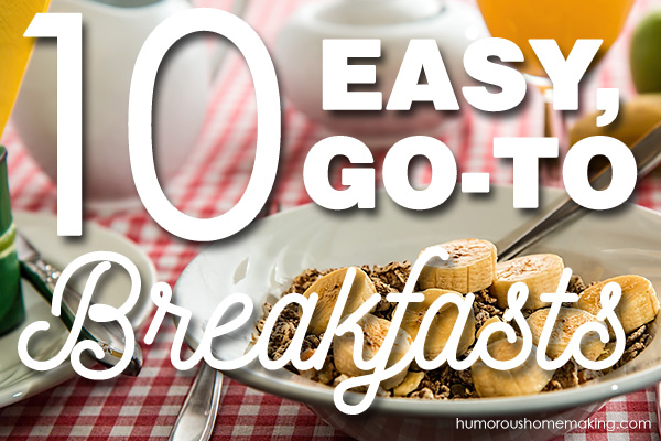 10 Easy Go-To Breakfasts