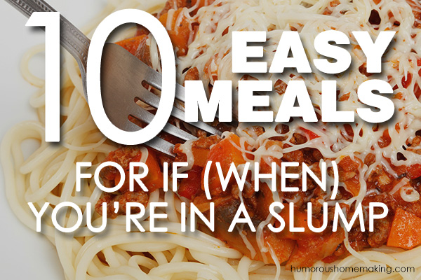 10 Easy Meals When You're in a Slump
